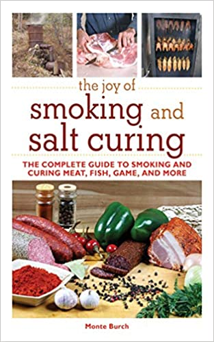 6. The Joy of Smoking and Salt Curing, by Monte Burch